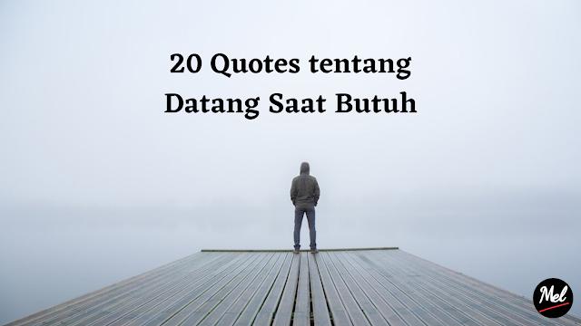 20 Quotes tentang Datang Saat Butuh