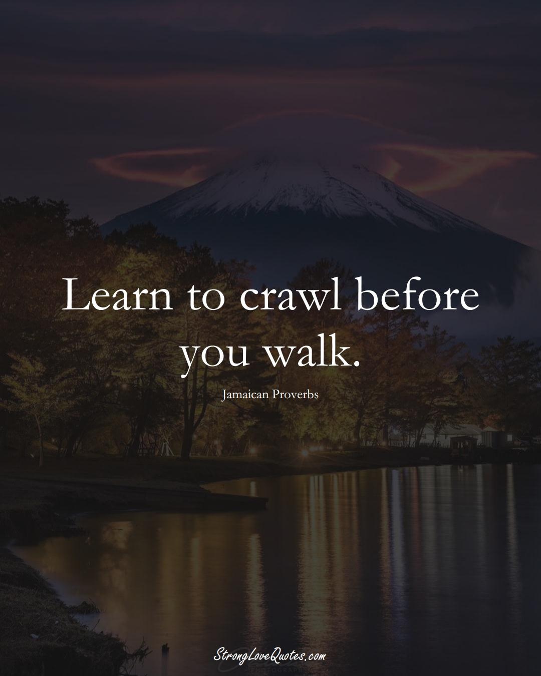 Learn to crawl before you walk. (Jamaican Sayings);  #CaribbeanSayings