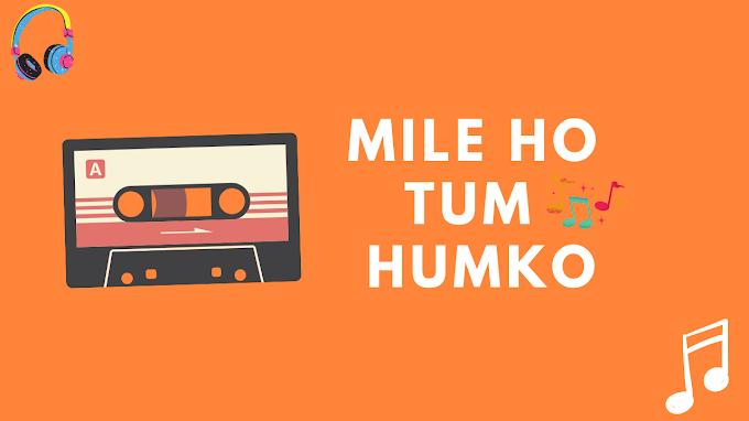 Mile Ho tum Humko Lyrics - Tonny Kakkar | lyricsburner