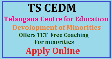 TS CEDM Offers Free Coaching for Minorities TS CEDM -Telangana Center for Education Devolopment of Minorities Offers TET Free Coaching For Minorities From 29-06-17 to 20-07-17 At Hyd, Medak, Zaherabad, Nizamabad, Adilabad, Karimnagar, Warangal, Jagtiyal, Nalgonda, Mahboobnagar Applied Candidates Instructed To Apply Online & Approach The Desire Centres On Or Before 28-06-17http://www.paatashaala.in/2017/06/ts-cedm-offers-free-coaching-for-minorities.html Options