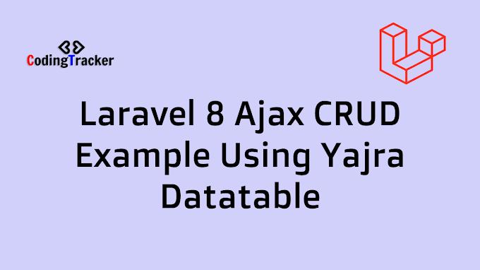 Laravel 8 Ajax CRUD Example Using Yajra Datatable
