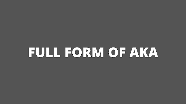 Full form of AKA - Get all information about AKA