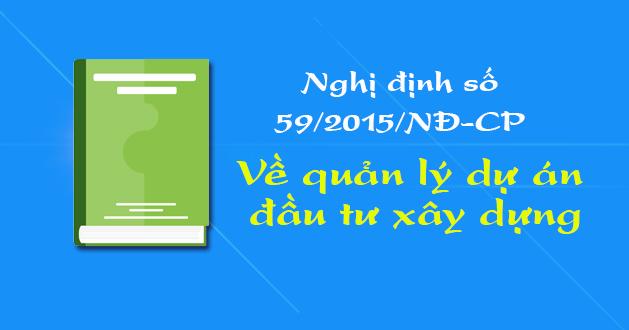 Tổng quan nghị định quản lý dự án đầu tư xây dựng - Nghị định 59/2015/NĐ-CP