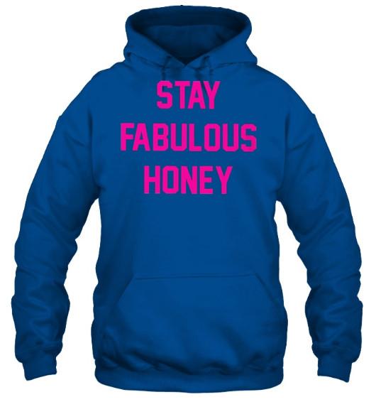 Stay Fabulous Honey Hoodie, Stay Fabulous Honey Sweatshirt, Stay Fabulous Honey Sweater, Stay Fabulous Honey T Shirt