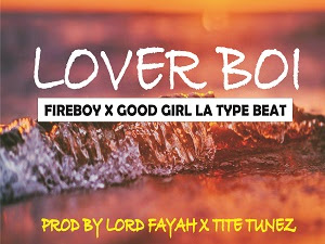 Download Freebeat:- Lover Boi – Fireboy And Goodgirl LA Type (Prod By Lord Fayah And Tite Tunez)