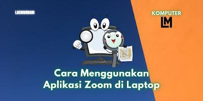 Cara Menggunakan Aplikasi Zoom di Laptop Untuk Meeting