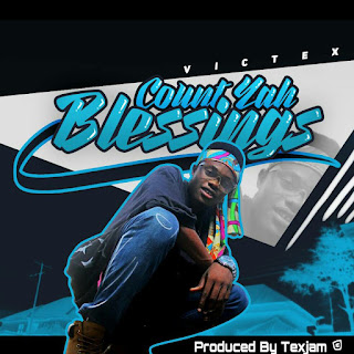 MUSIC: Victex - Count Yah Blessings (produced by Texjam) ||@iam_Victex