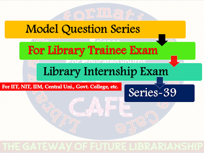 Model Questions with Answer (Series-39) for Library Trainee Exam (NIT, IIT, IIM, ISER, NISER etc.)-