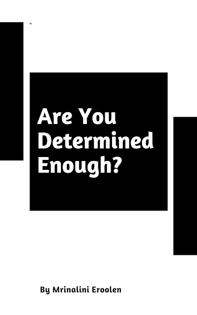 How To Be Highly Determined