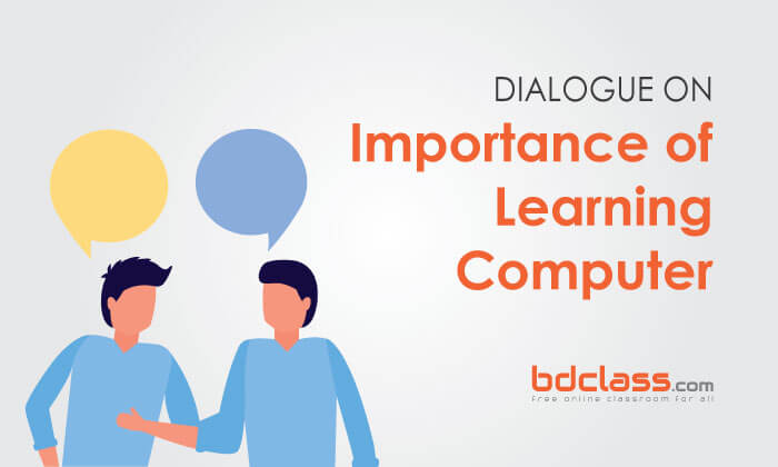 dialogue on importance of learning computer