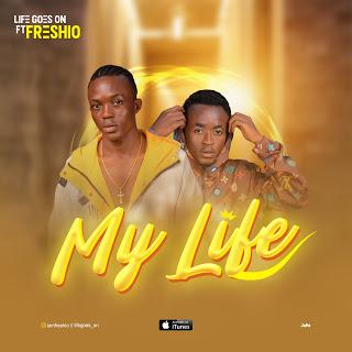 [MUSIC] LIFE GOES ON Ft Freshio - My Life
