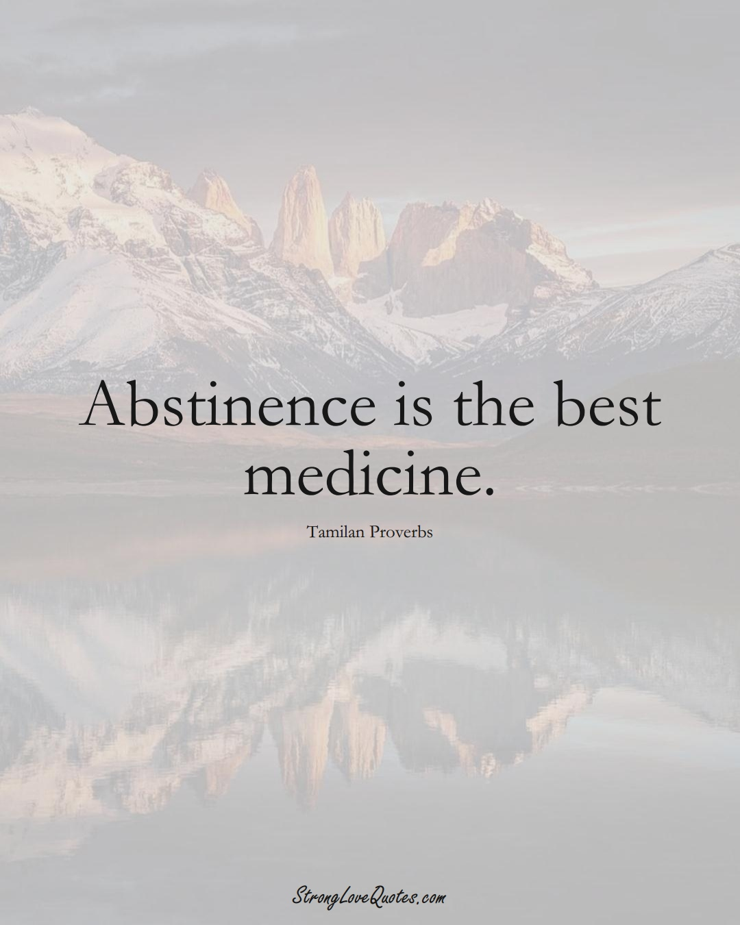 Abstinence is the best medicine. (Tamilan Sayings);  #aVarietyofCulturesSayings
