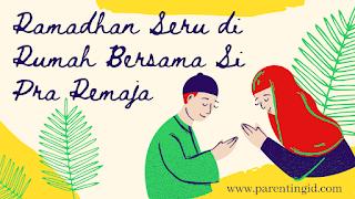 Ramadhan Seru di Rumah Bersama Si Pra Remaja