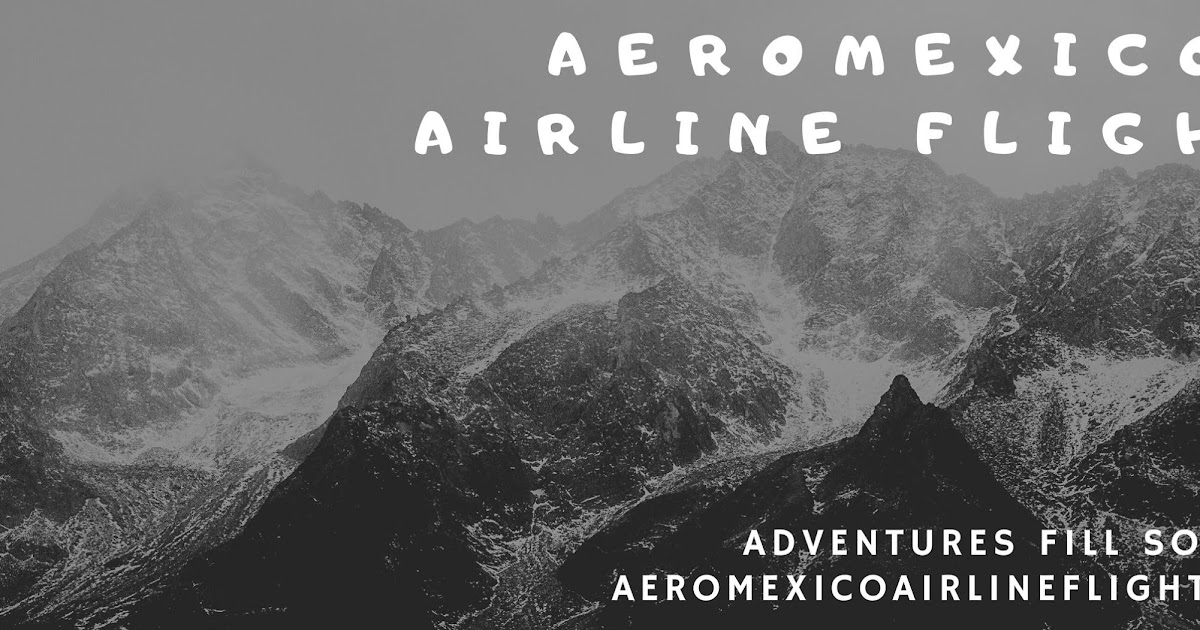 Mistakes to Avoid When Making Reservations with Aeromexico Airlines