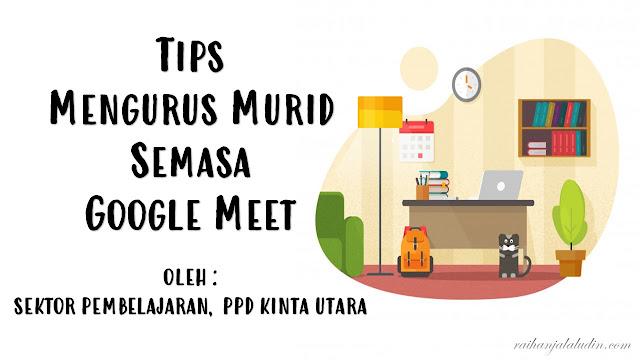 Tips Mengurus Murid Semasa Google Meet