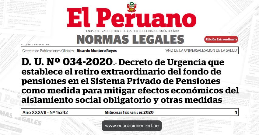 D. U. Nº 034-2020.- Decreto de Urgencia que establece el retiro extraordinario del fondo de pensiones en el Sistema Privado de Pensiones como medida para mitigar efectos económicos del aislamiento social obligatorio y otras medidas