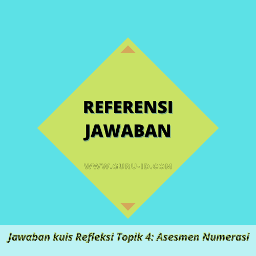 gambar jawaban kuis Refleksi Topik 4: Asesmen Numerasi