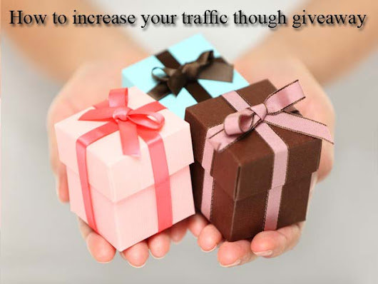 How To Increase Your Traffic Though Giveaway