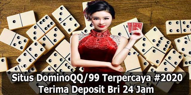 Situs DominoQQ/99 Terpercaya #2020 Terima Deposit Bri 24 Jam