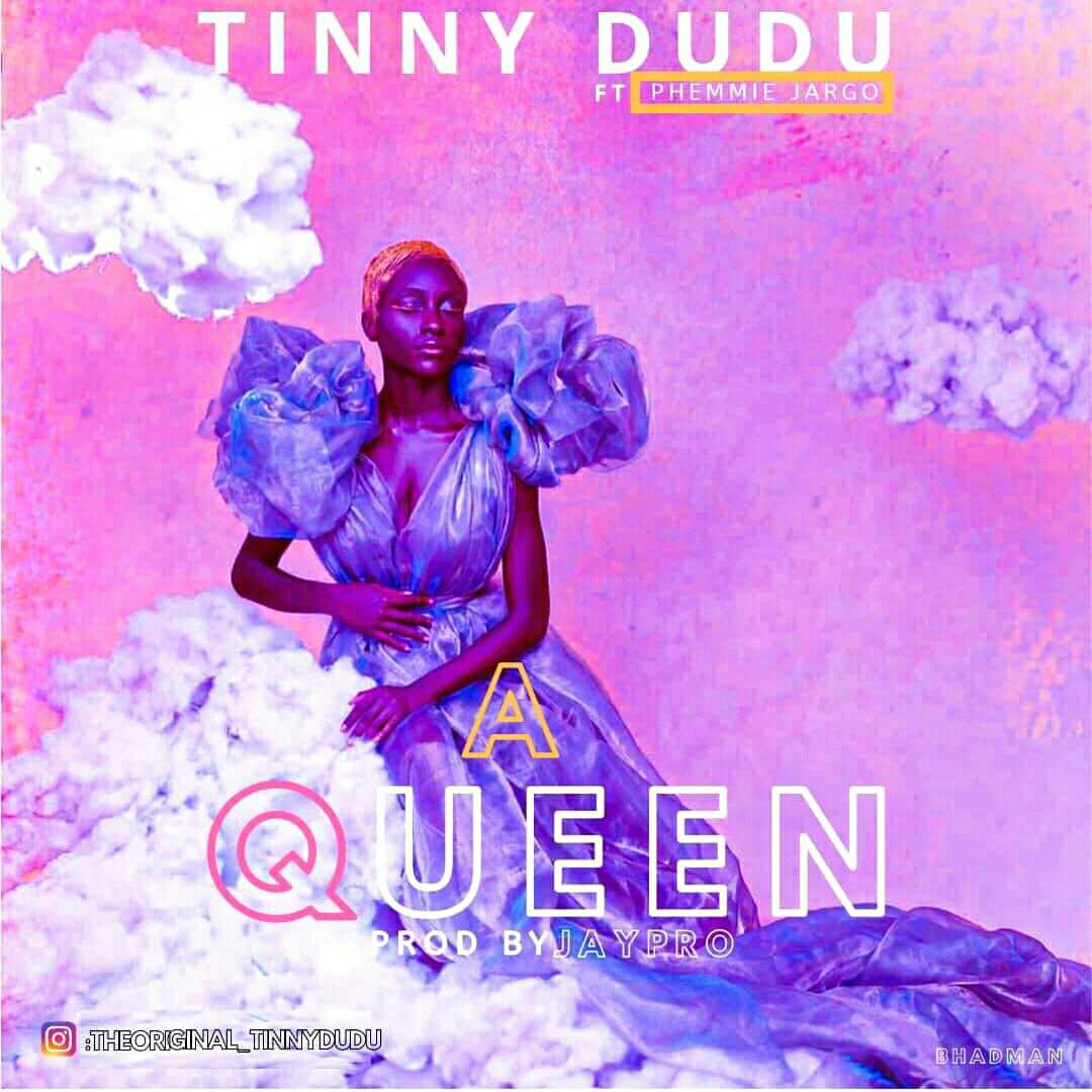[Music] Tinny Dudu ft Phemmie Jargo- A Queen(prod.by Jaypro) #Arewapublisize