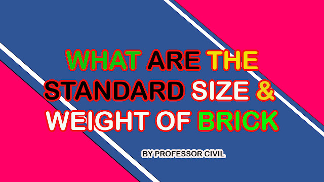 WHAT IS THE STANDARD SIZE AND WEIGHT OF BRICK