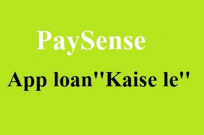PaySense loan kaise liya jaata hai  लोन कैसे लिया जाता है