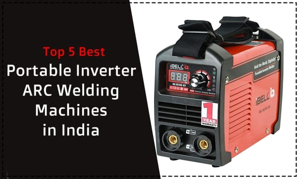Top 5 Best Portable Inverter ARC Welding Machines in India