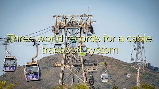 Three world records for a cable transport system