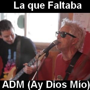 La que Faltaba - ADM (Ay Dios Mio)