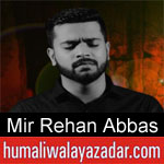 https://www.humaliwalayazadar.com/2020/01/mir-rehan-abbas-noha-2020.html