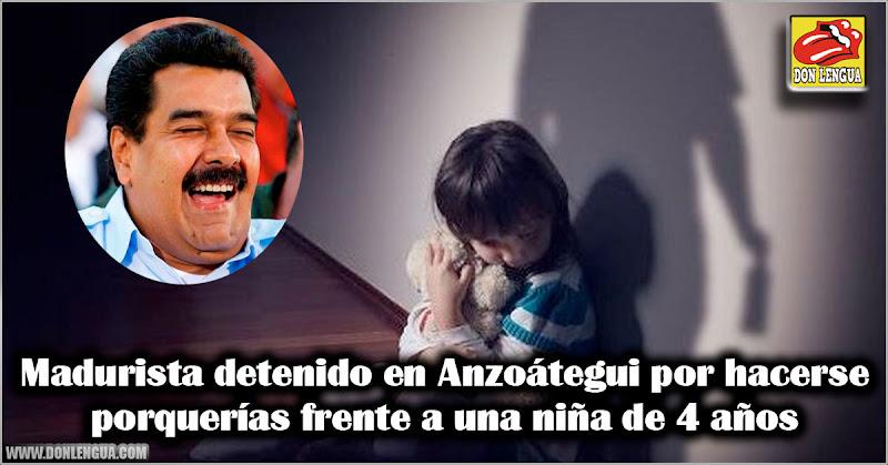 Madurista detenido en Anzoátegui por hacerse porquerías frente a una niña de 4 años