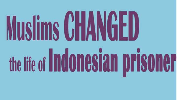 Use of Muslims has changed the life of an Indonesian prisoner