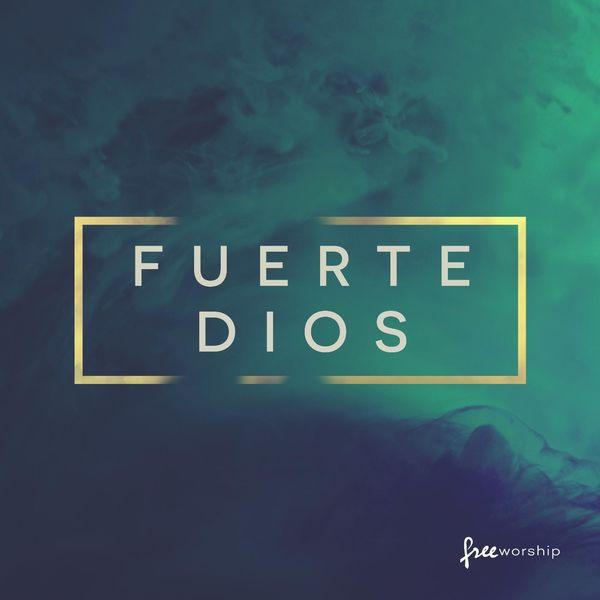 Free Worship – Fuerte Dios 2017
