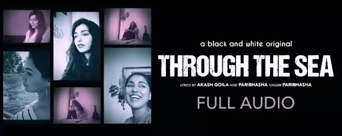 Through The Sea Lyrics - Paribhasa | Akash Goila | Raghav Kapoor