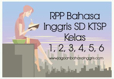 RPP Bahasa Inggris SD KTSP Kelas 1, 2, 3, 4, 5, 6