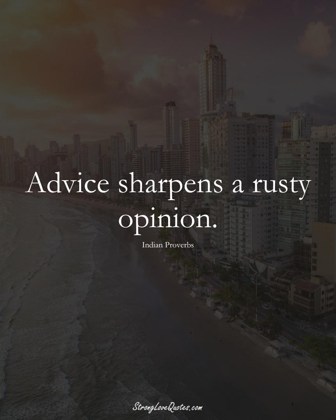 Advice sharpens a rusty opinion. (Indian Sayings);  #AsianSayings