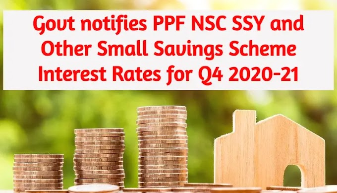 Govt notifies PPF NSC SSY and Other Small Savings Scheme Interest Rates for Q4 2020-21