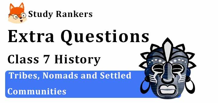 Tribes, Nomads and Settled Communities Extra Questions Chapter 7 Class 7 History