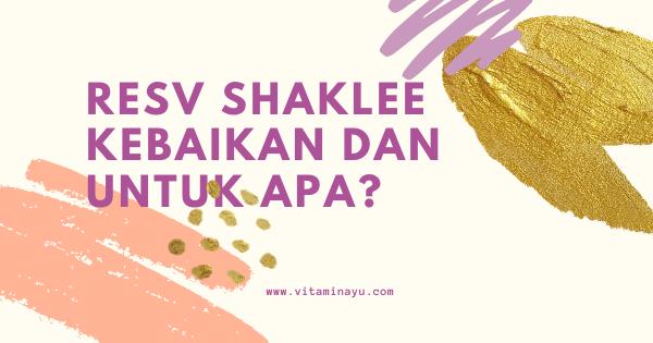 ResV Shaklee Kebaikan dan Untuk Apa?