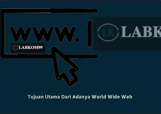 Tujuan Utama Dari Adanya World Wide Web