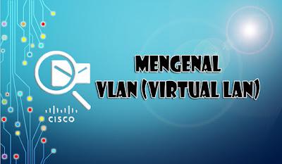 Mengenal VLAN - CIsco Packet Tracer