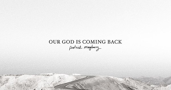 Audio: Patrick Mayberry – Our God Is Coming Back