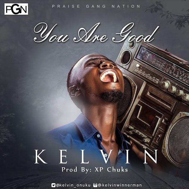 [NEW MUSIC] Mp3 + Lyrics: You Are Good  - Kelvin Onuku