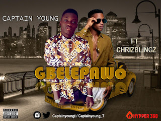 [HOT BANGER] Captain Young ft Chrizblingz- Gbelepawo