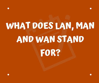 Full form of LAN, MAN and WAN