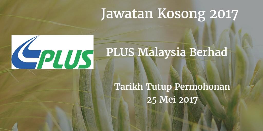 Jawatan Kosong PLUS Malaysia Berhad 25 Mei 2017