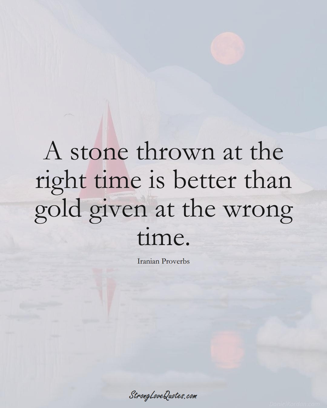 A stone thrown at the right time is better than gold given at the wrong time. (Iranian Sayings);  #MiddleEasternSayings