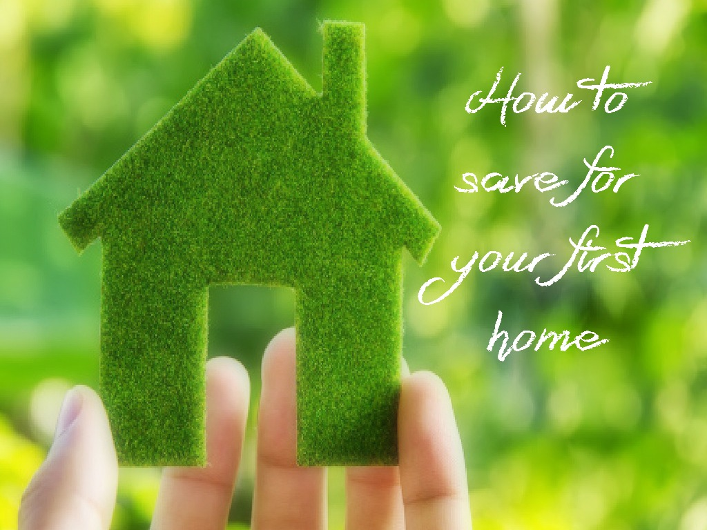 Tips on how to save for your first home