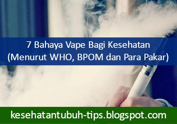 Bahaya Vape Bagi Kesehatan (Menurut WHO, BPOM dan Para Pakar)