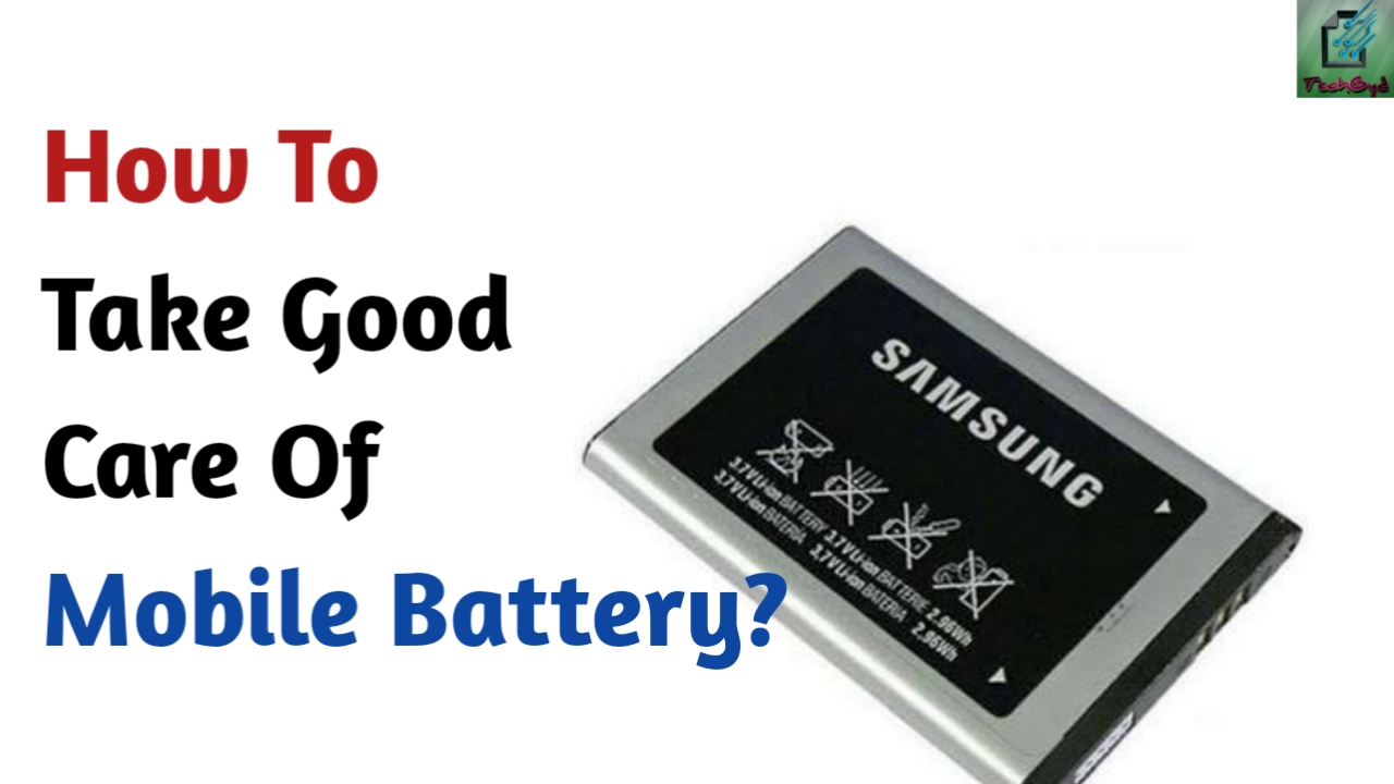 how to take good care of mobile battery